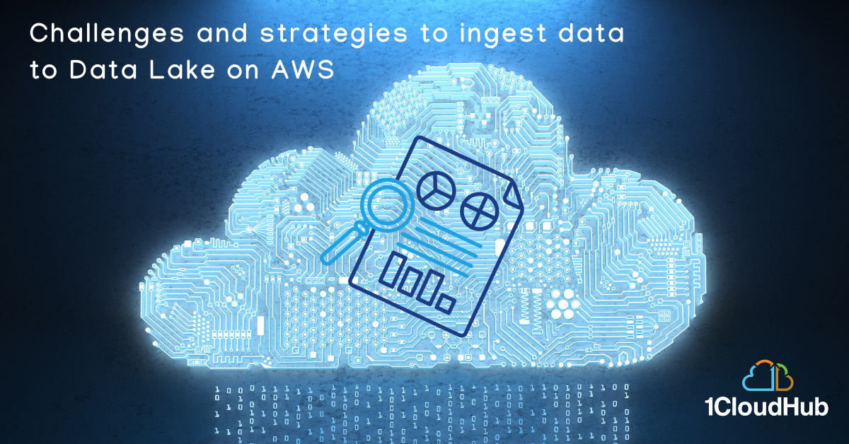Challenges and strategies to ingest data to Data Lake on AWS
